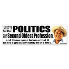 Politics - The second oldest profession Bumper Sticker