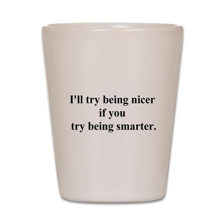 try being smarter Shot Glass