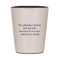 plumber quit Shot Glass