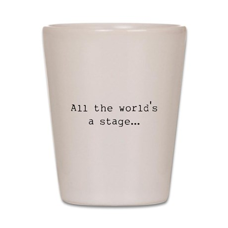 the world's a stage Shot Glass
