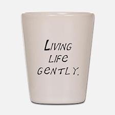 living life gently Shot Glass