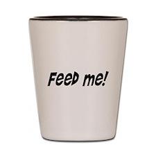 feed me! Shot Glass