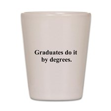graduates do it by degrees Shot Glass