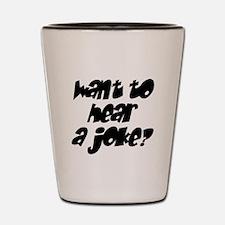 want to hear a joke? Shot Glass