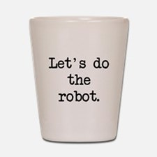 let's do the robot Shot Glass