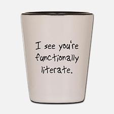 functionally literate Shot Glass