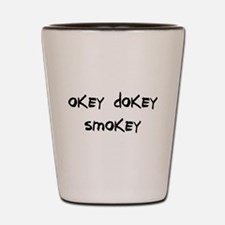 okey dokey smokey Shot Glass