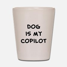 dog is my copilot Shot Glass