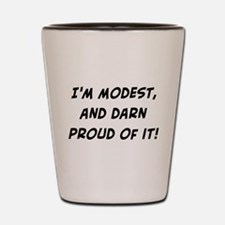 modest and darn proud Shot Glass