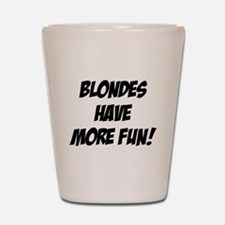 blondes more fun Shot Glass
