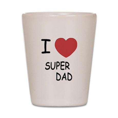 I heart super dad Shot Glass