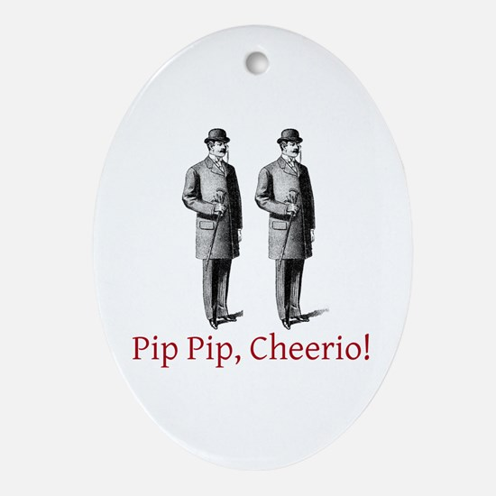Pip Pip Cheerio Ornament (Oval)