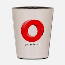 I'm twisted. Shot Glass