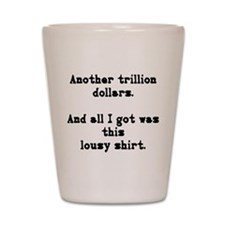 another trillion... Shot Glass
