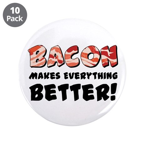 """Bacon Makes Everything Better 3.5"""" Button (10"""
