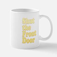 Shut The Front Door 1 Mug