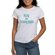 My dog thinks Im having puppies. T-Shirt