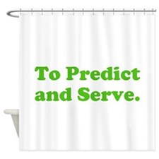 To Predict and Serve. Shower Curtain