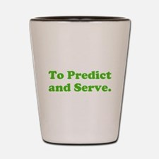 To Predict and Serve. Shot Glass