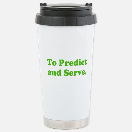 To Predict and Serve. Stainless Steel Travel Mug