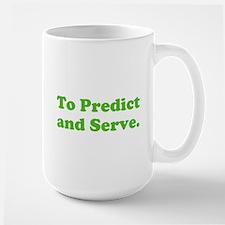 To Predict and Serve. Large Mug