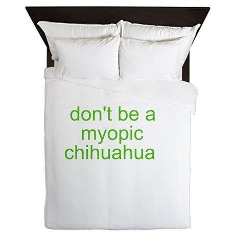 Don't be a myopic chihuahua Queen Duvet