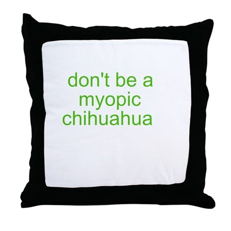 Don't be a myopic chihuahua Throw Pillow