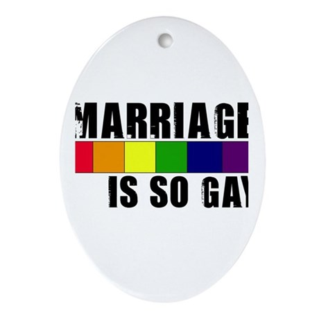 Marriage Is So Gay Oval Ornament