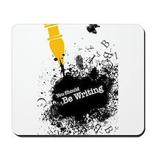 You should be writing (pen) Mousepad