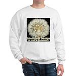 Intelligent Design Or Just A Dandelion? Sweatshirt