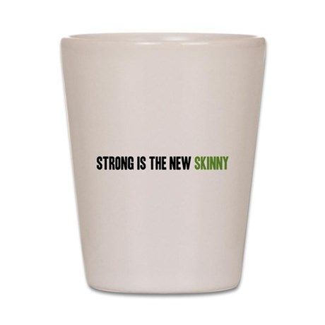 Strong is the New Skinny - Headline Shot Glass