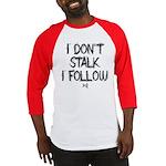 I don't Stalk I Follow Baseball Jersey