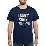 I Don't Stalk I follow Dark T-Shirt