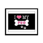 I Love My Pug Framed Panel Print