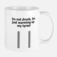 Mug - I'm Not Drunk, Im Just Warming Up My Tyres!