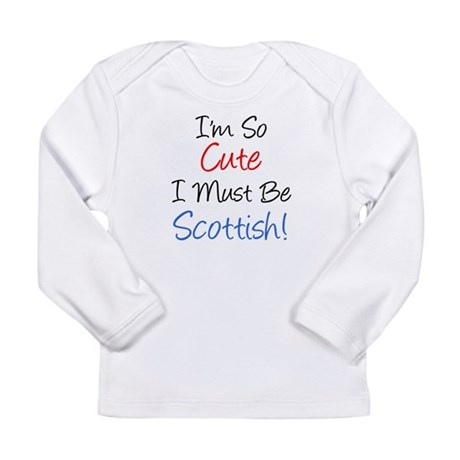 So Cute Must Be Scottish Long Sleeve Infant T-Shir