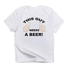Unique This guy needs a beer Infant T-Shirt