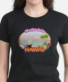 I'd rather be in Hawaii Tee