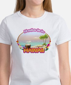 I'd rather be in Hawaii Women's T-Shirt