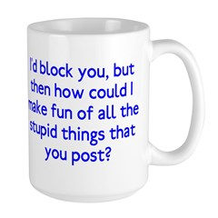 I'd Block You Stupid Posts Mug