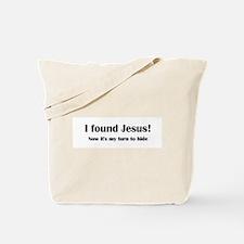 I found Jesus! Tote Bag