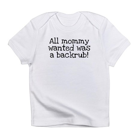 All Mommy Wanted Was a Backrub Infant T-Shirt