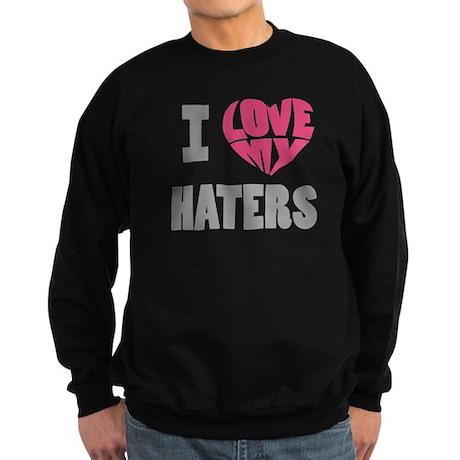 I Love My Haters Sweatshirt (dark)