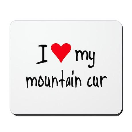 I LOVE MY Mountain Cur Mousepad