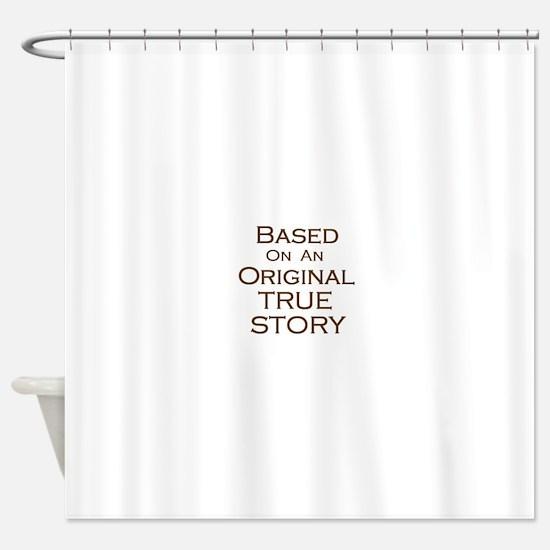 Original True Story Shower Curtain
