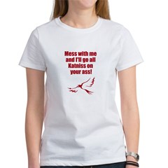 I'll go all Katniss on you Women's T-Shirt