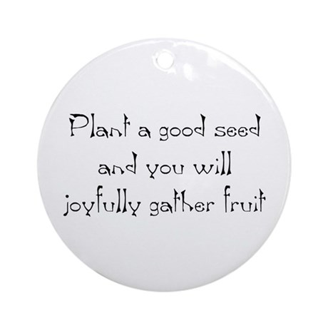 Plant a good seed... Ornament (Round)