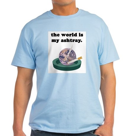 World is my ashtray Light T-Shirt