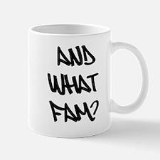 AND WHAT FAM? Mug