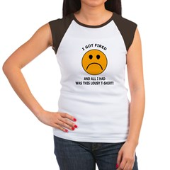 FIRED, and all I had was this Women's Cap Sleeve T